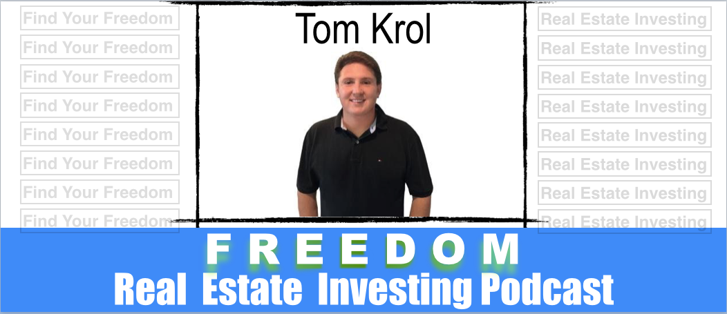 Tom Krol Wholesaling Houses With Real Estate Systems | REI 014