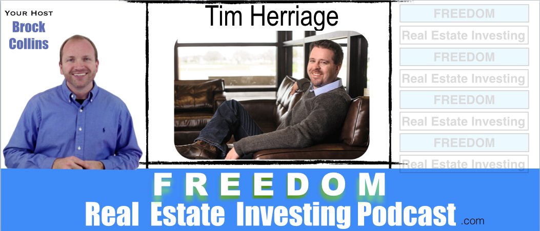 Flipping 1200 Houses & Real Estate Freedom – Tim Herriage   Podcast 045